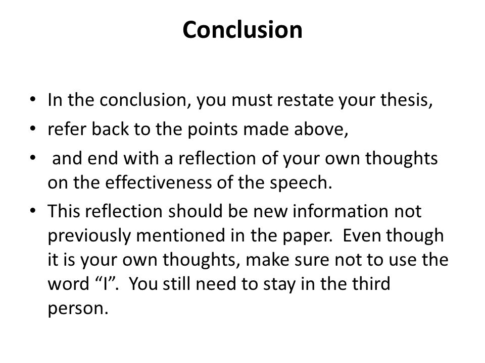 Conclusion In the conclusion, you must restate your thesis,
