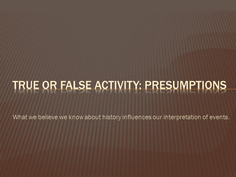 True or false Activity: presumptions