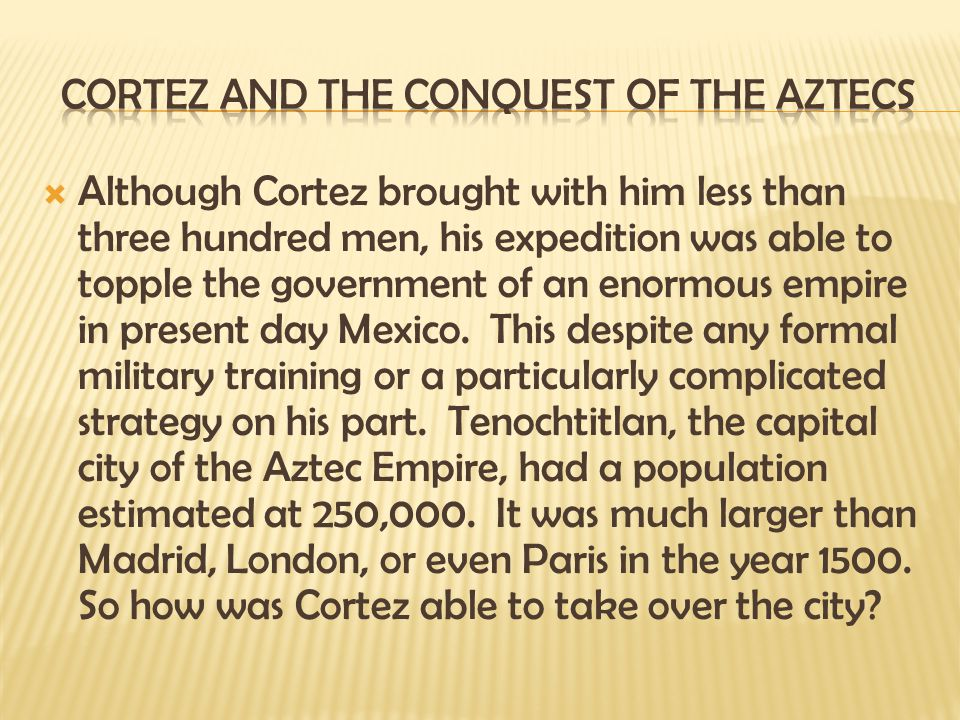 Cortez and the conquest of the Aztecs