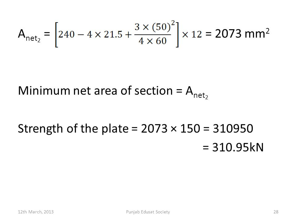 Anet2 = = 2073 mm2 Minimum net area of section = Anet2 Strength of the plate = 2073 × 150 = 310950 = 310.95kN
