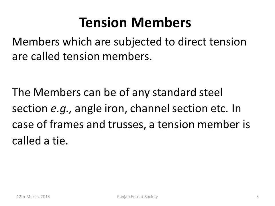 Tension Members Members which are subjected to direct tension are called tension members.