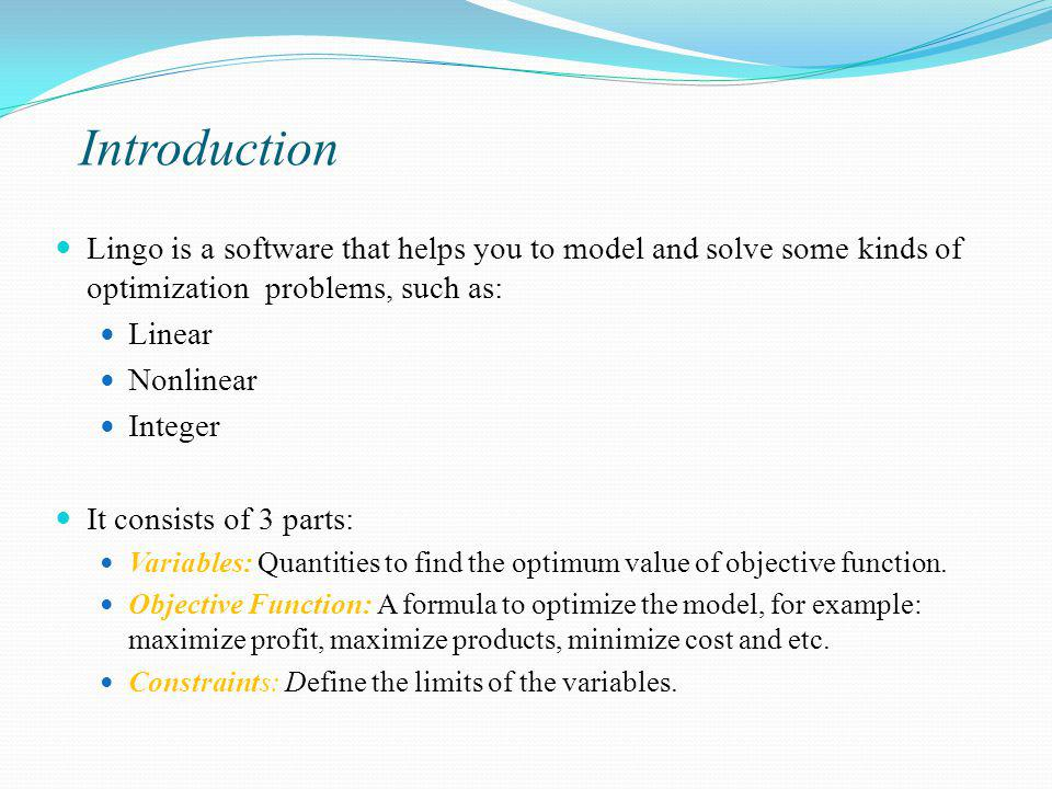Introduction Lingo is a software that helps you to model and solve some kinds of optimization problems, such as: