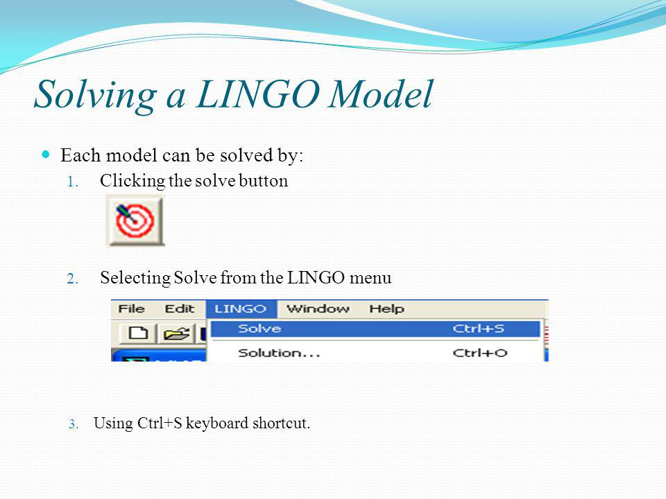 Solving a LINGO Model Each model can be solved by: