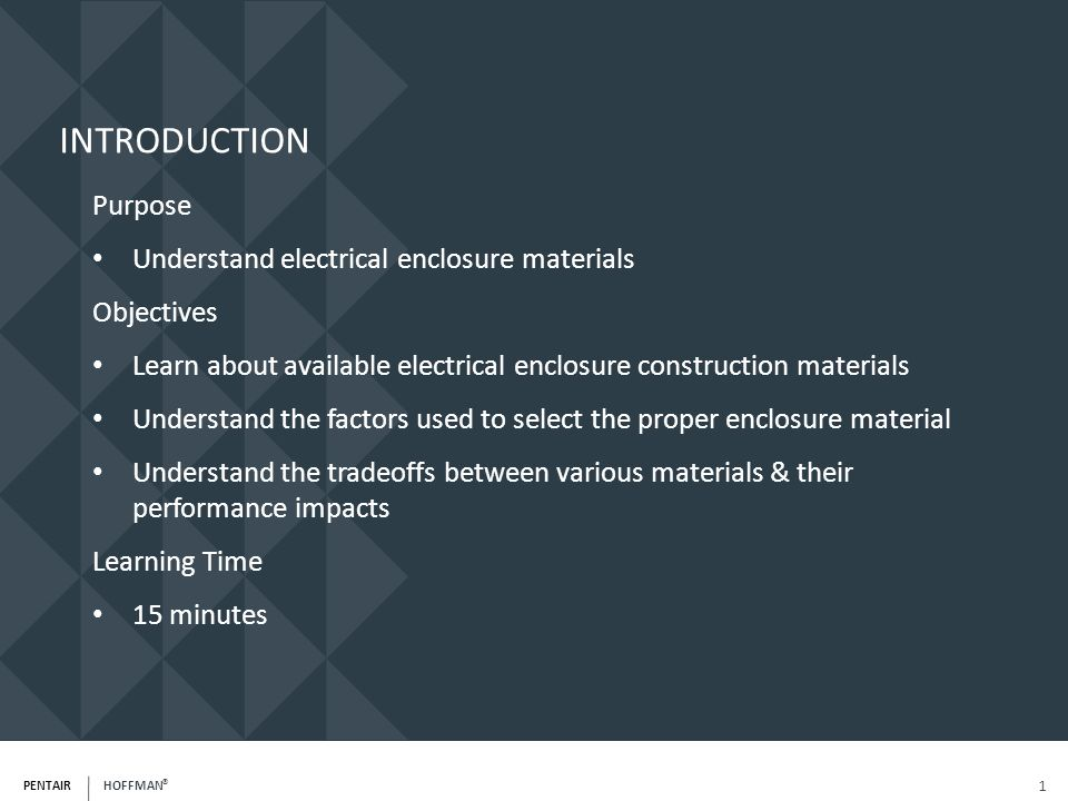 INTRODUCTION Purpose Understand electrical enclosure materials