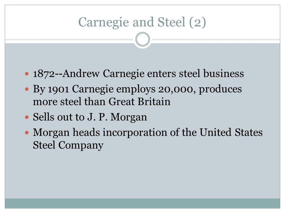 Carnegie and Steel (2) 1872--Andrew Carnegie enters steel business