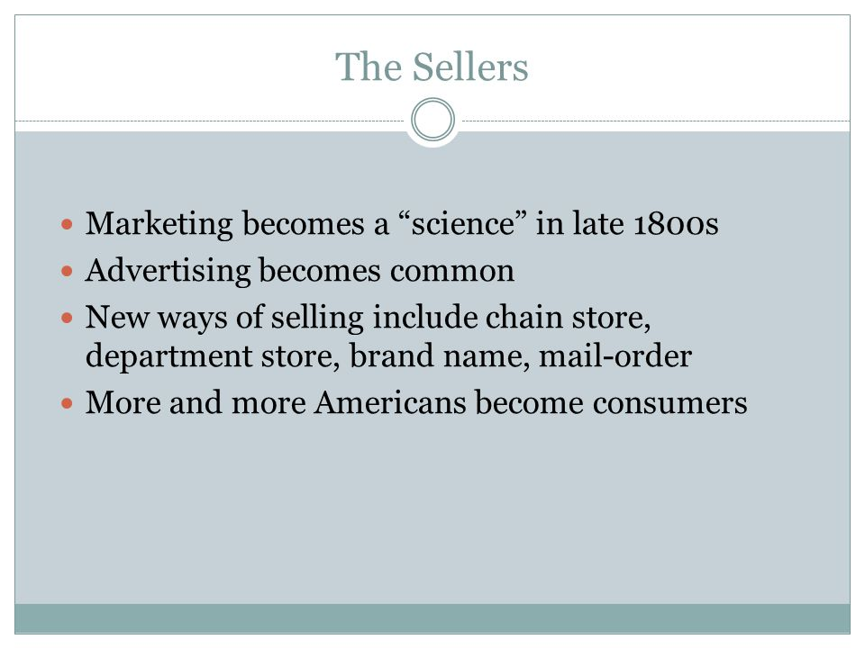 The Sellers Marketing becomes a science in late 1800s