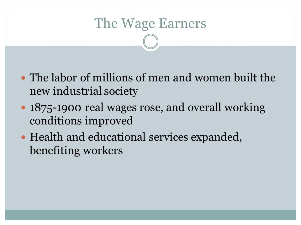 The Wage Earners The labor of millions of men and women built the new industrial society.