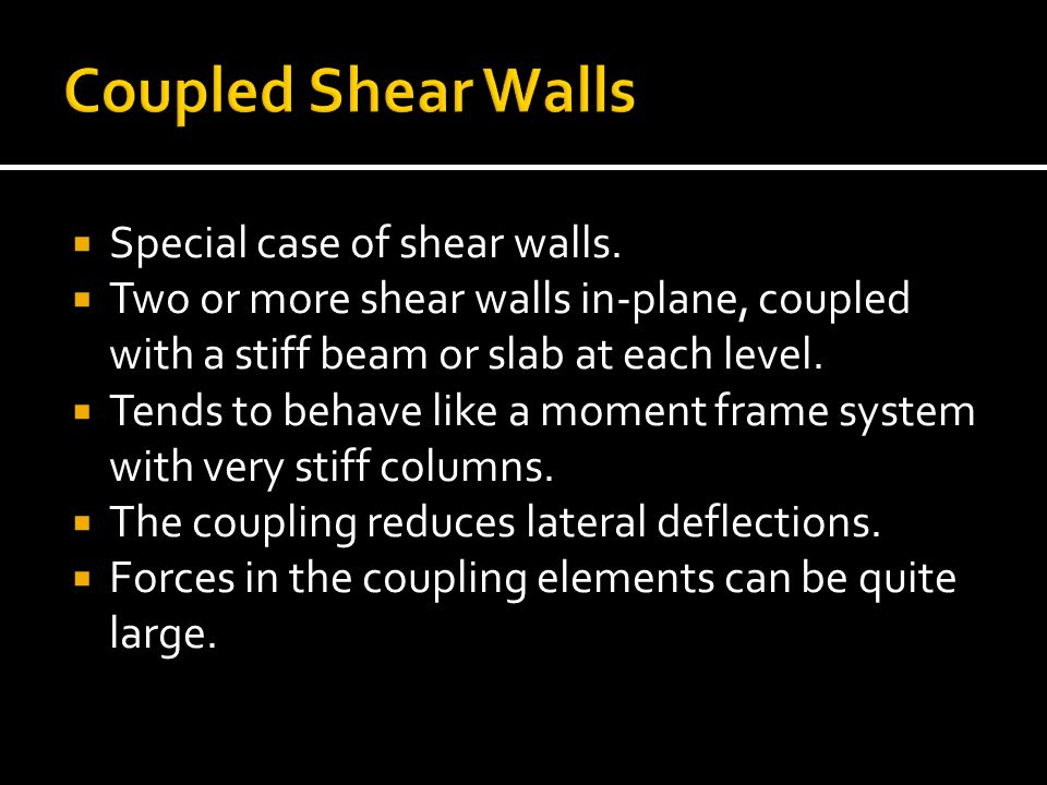 Coupled Shear Walls Special case of shear walls.
