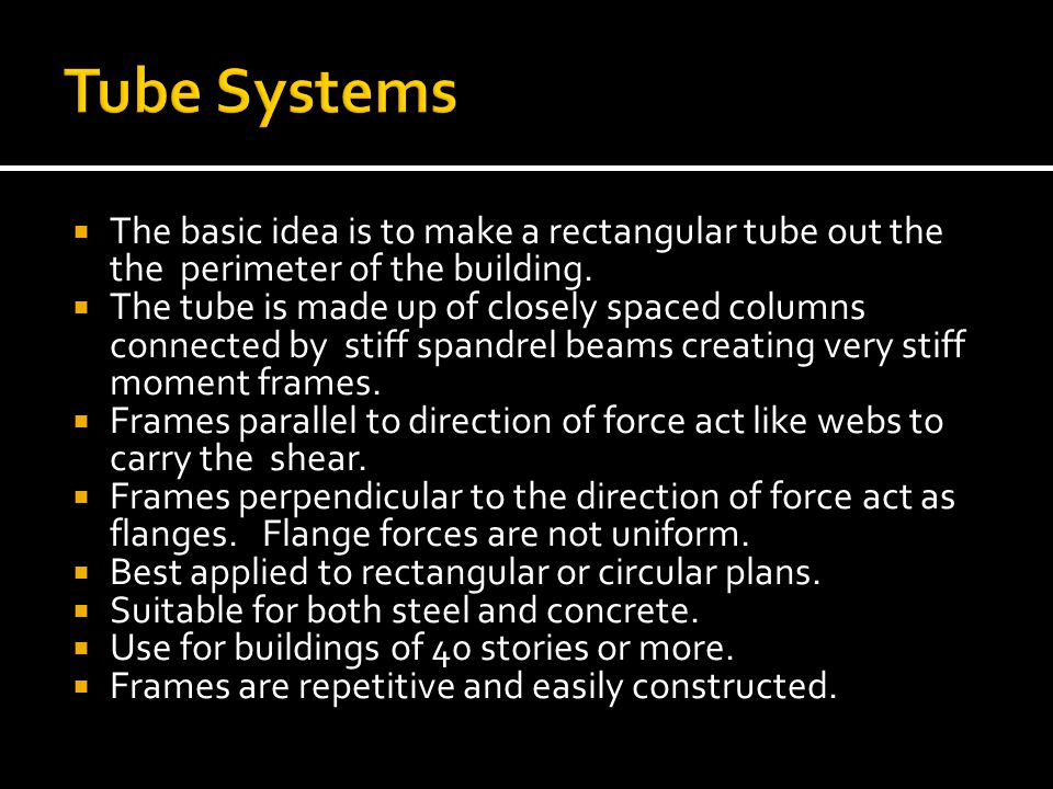 Tube Systems The basic idea is to make a rectangular tube out the the perimeter of the building.