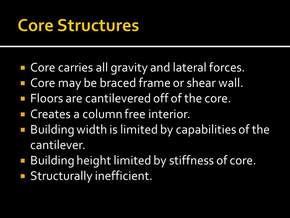 Core Structures Core carries all gravity and lateral forces.