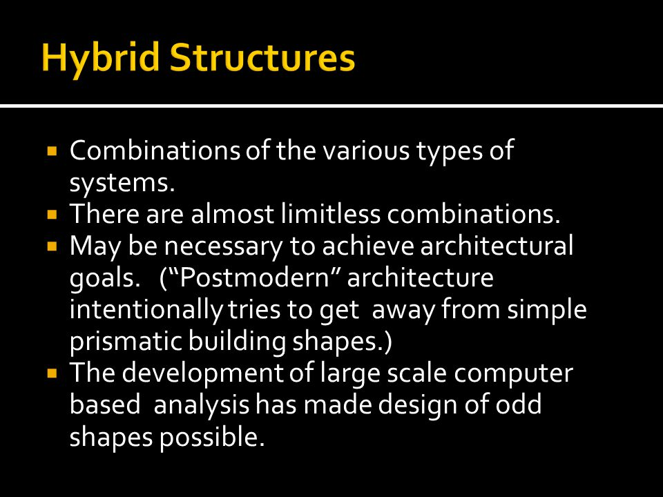 Hybrid Structures Combinations of the various types of systems.