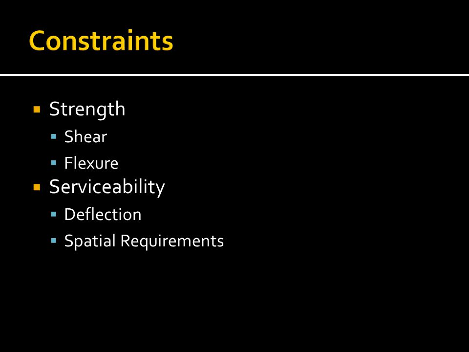Constraints Strength Serviceability Shear Flexure Deflection