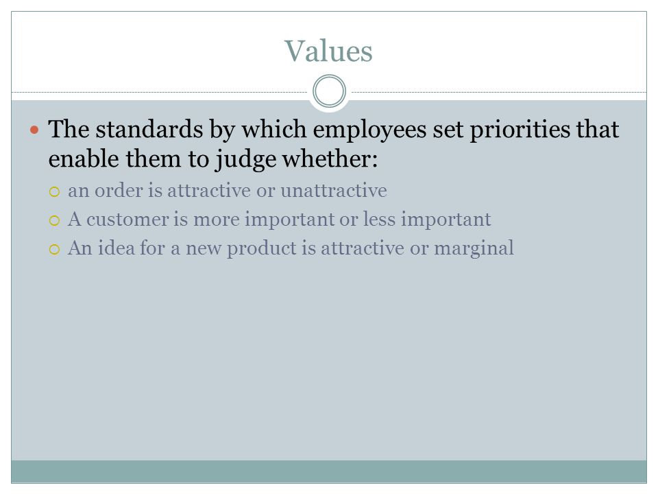 Values The standards by which employees set priorities that enable them to judge whether: an order is attractive or unattractive.
