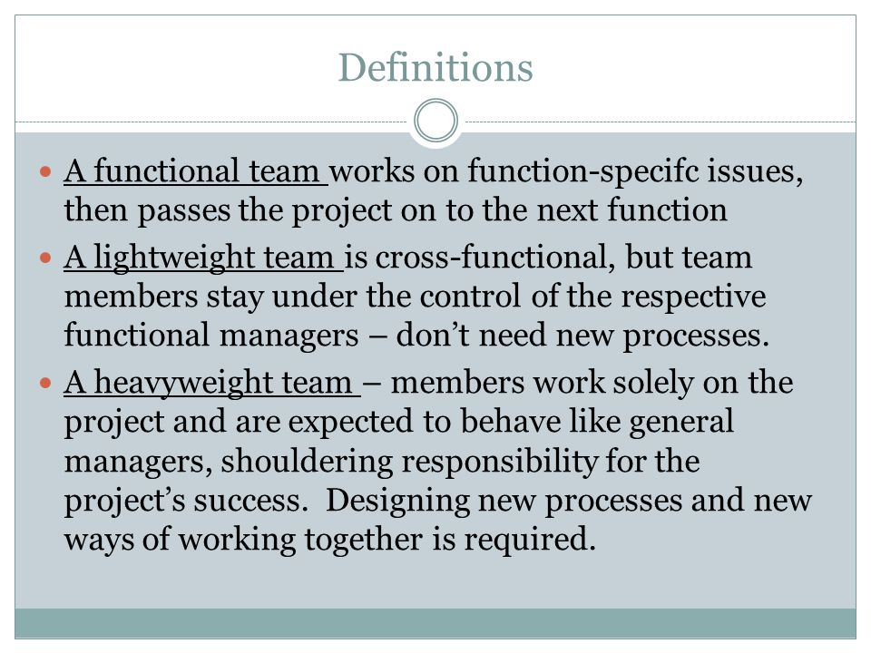 Definitions A functional team works on function-specifc issues, then passes the project on to the next function.