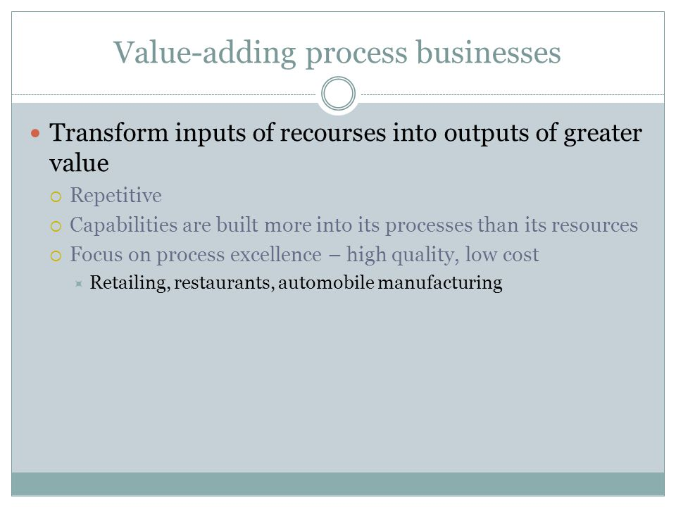 Value-adding process businesses