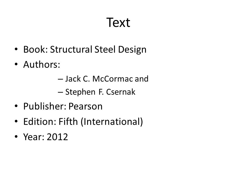 Text Book: Structural Steel Design Authors: Publisher: Pearson