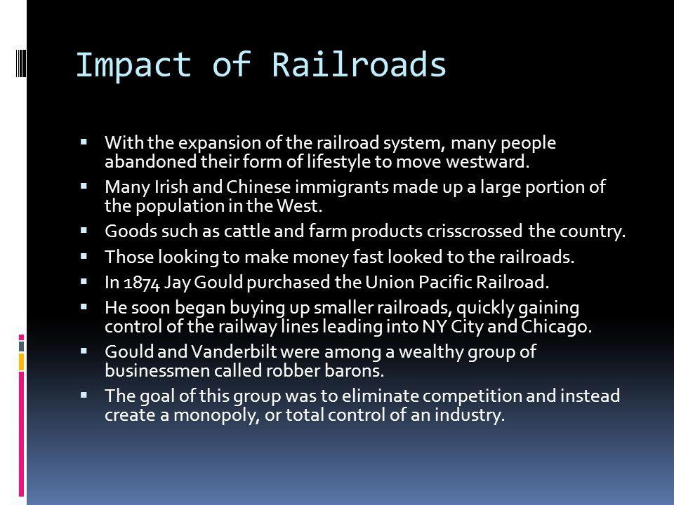 Impact of Railroads With the expansion of the railroad system, many people abandoned their form of lifestyle to move westward.