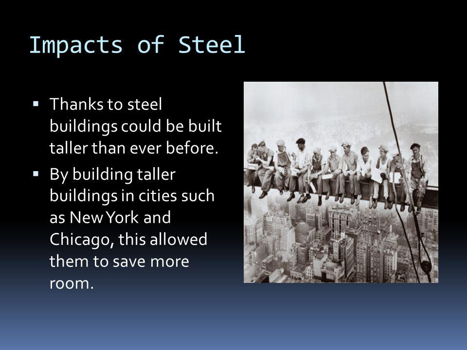 Impacts of Steel Thanks to steel buildings could be built taller than ever before.