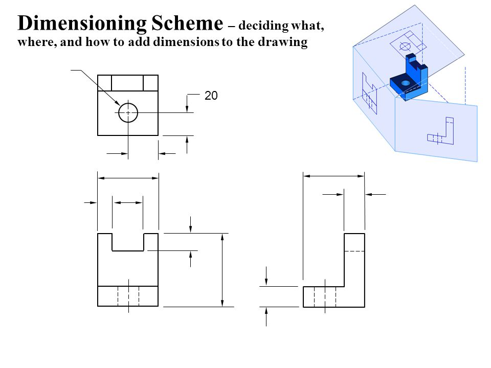 Dimensioning Scheme – deciding what, where, and how to add dimensions to the drawing