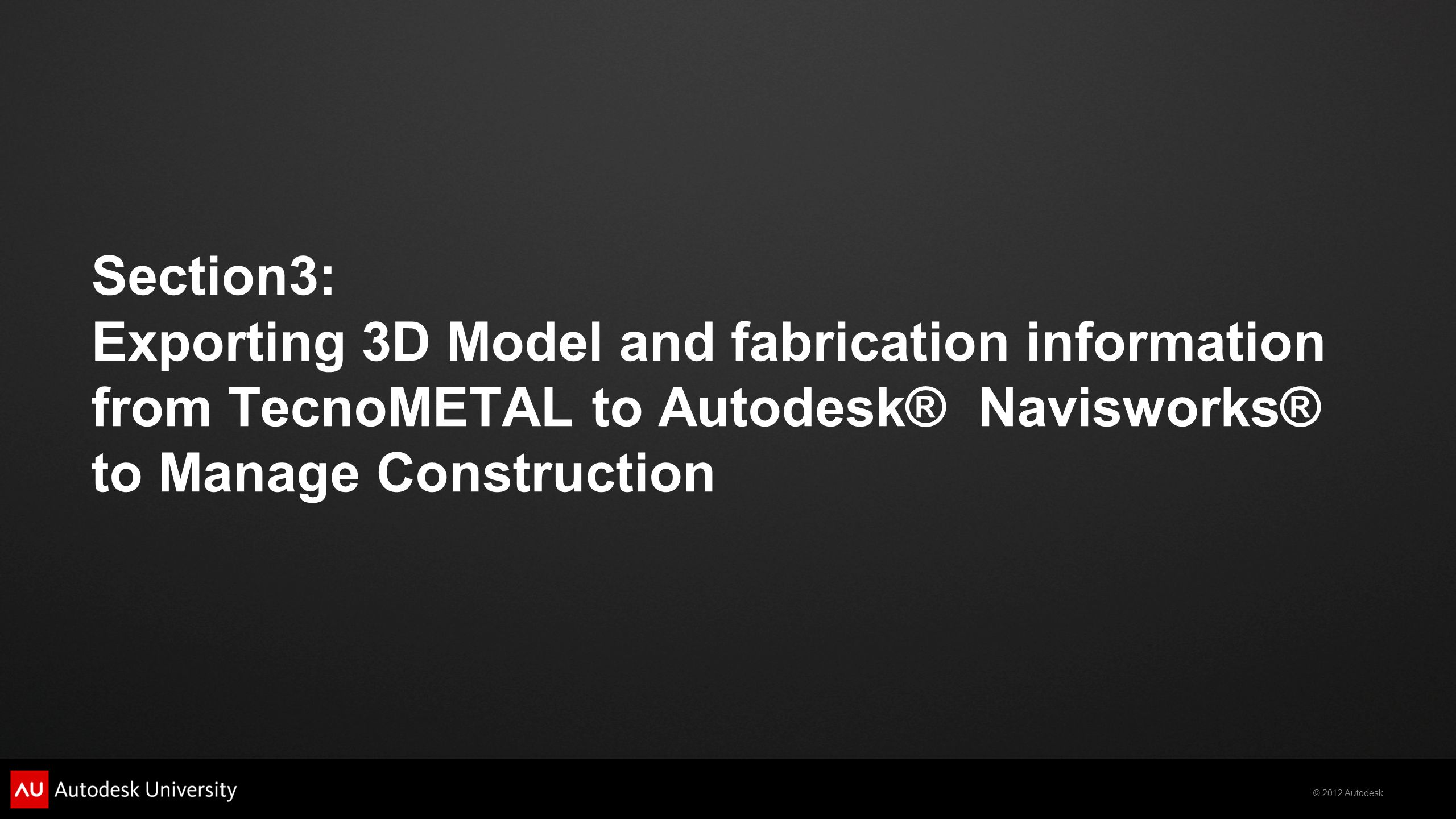 Section3: Exporting 3D Model and fabrication information from TecnoMETAL to Autodesk® Navisworks® to Manage Construction
