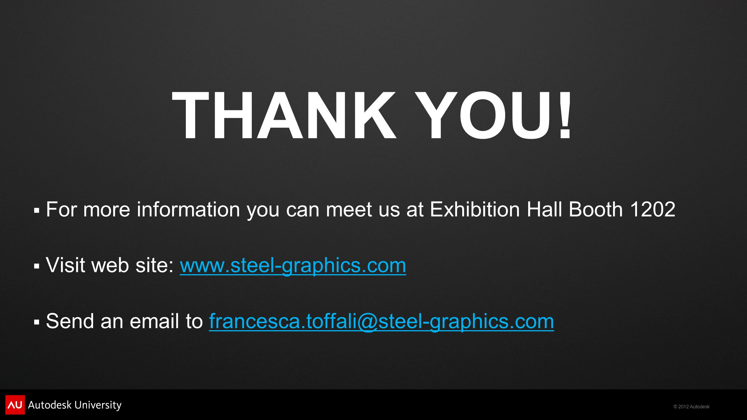THANK YOU! For more information you can meet us at Exhibition Hall Booth 1202. Visit web site: www.steel-graphics.com.