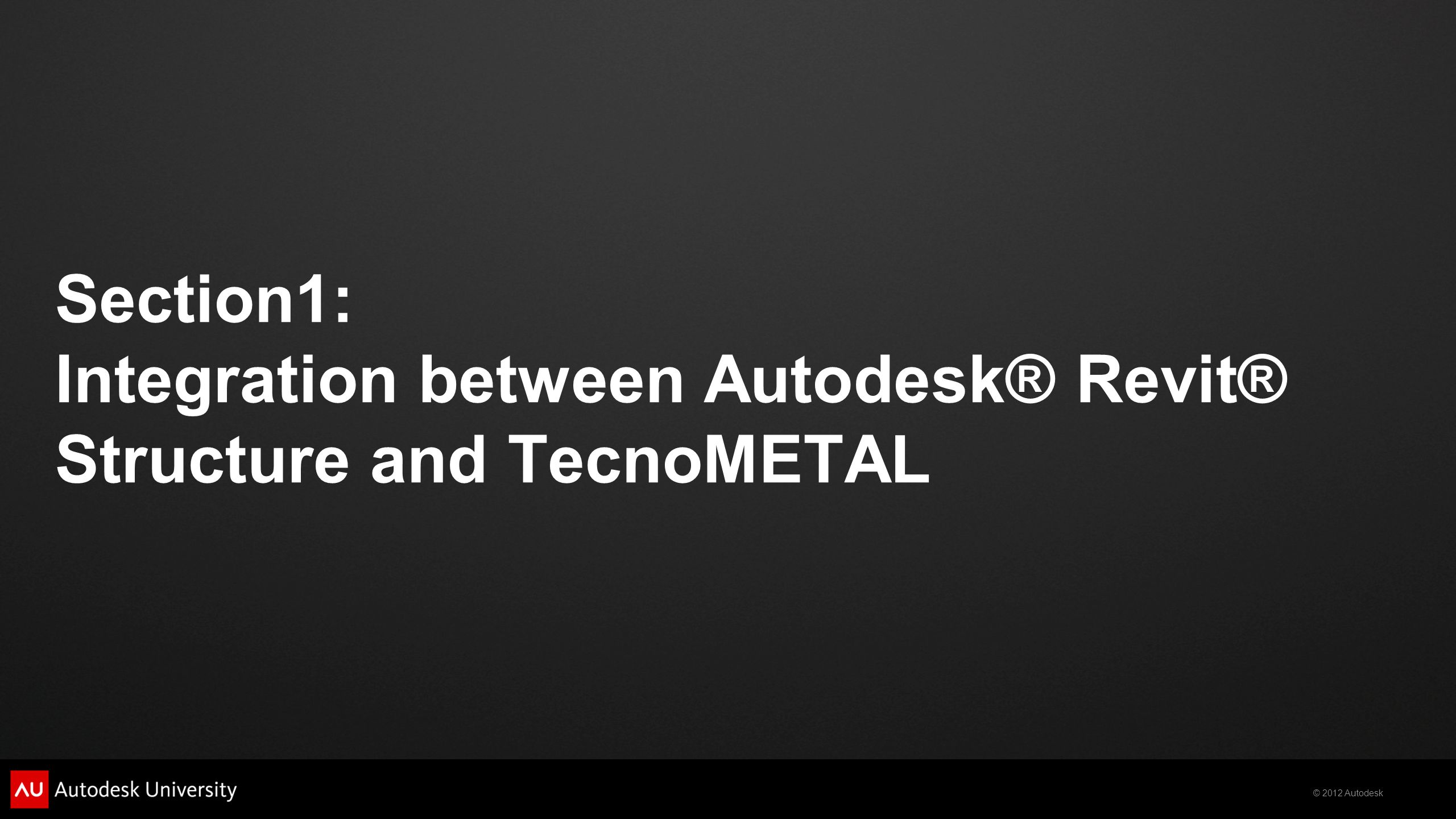 Section1: Integration between Autodesk® Revit® Structure and TecnoMETAL