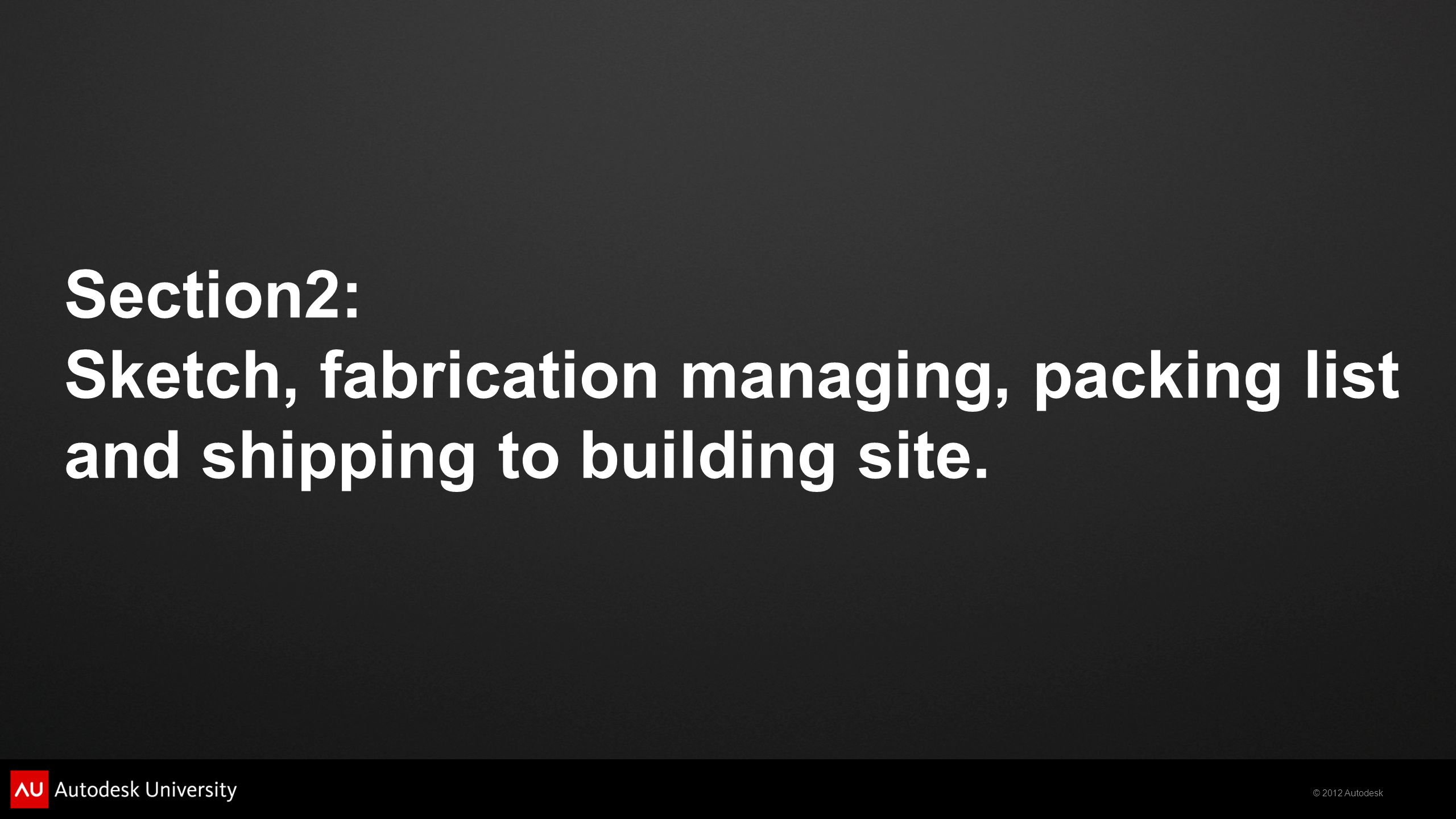 Section2: Sketch, fabrication managing, packing list and shipping to building site.
