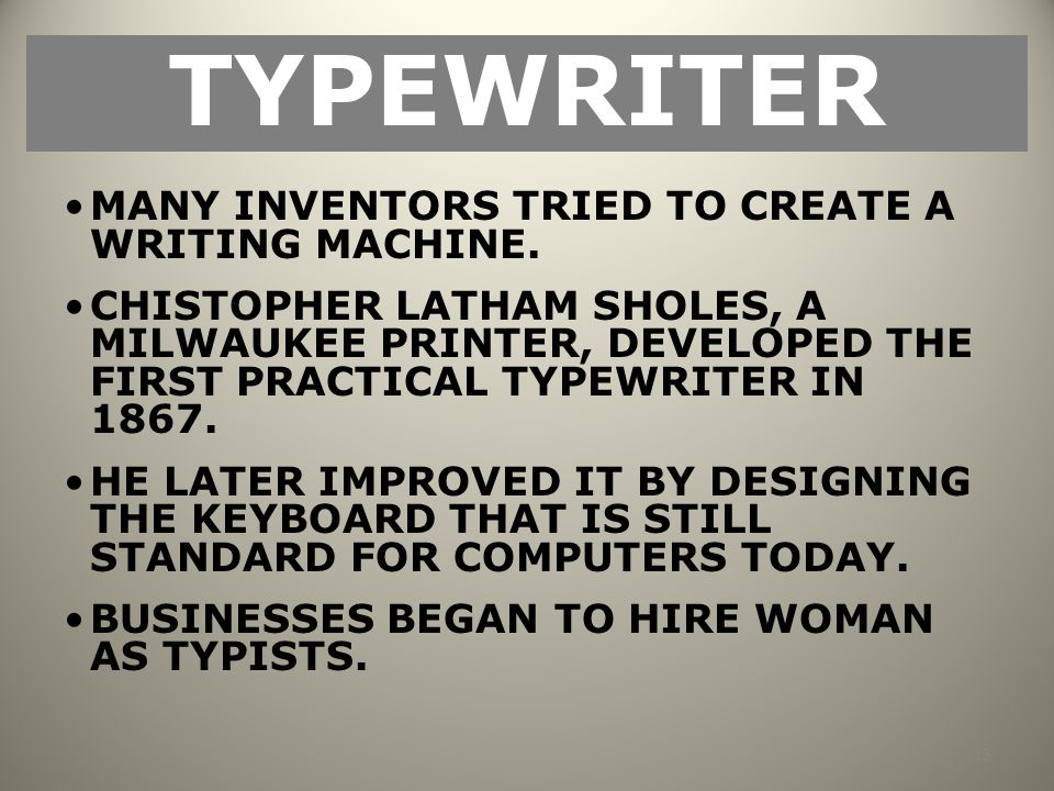 TYPEWRITER MANY INVENTORS TRIED TO CREATE A WRITING MACHINE.