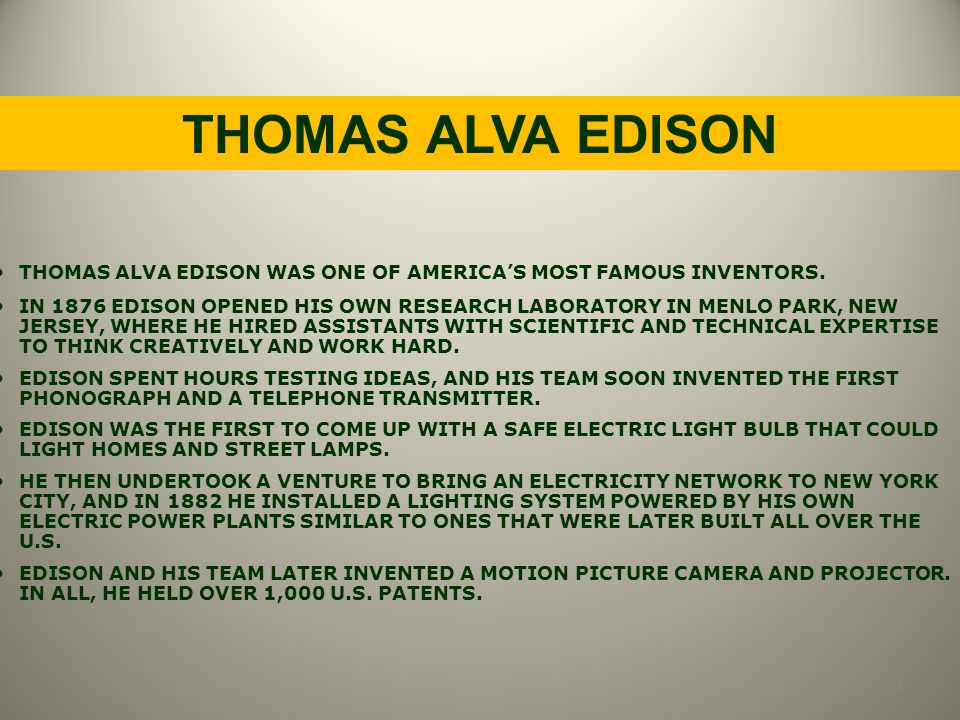 THOMAS ALVA EDISON THOMAS ALVA EDISON WAS ONE OF AMERICA'S MOST FAMOUS INVENTORS.