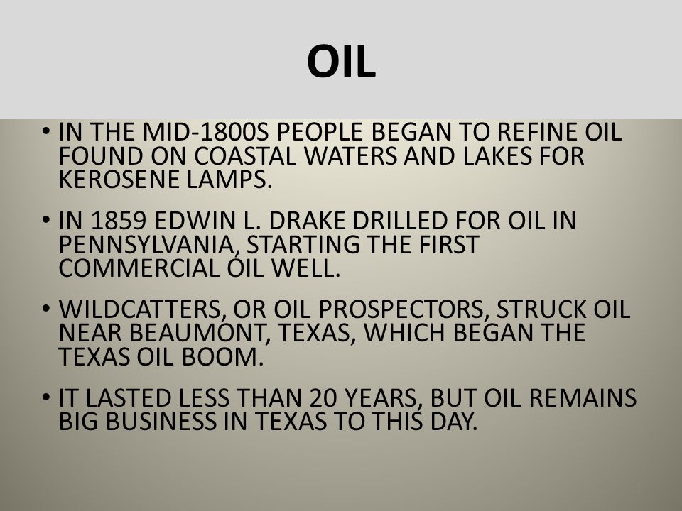 OIL IN THE MID-1800S PEOPLE BEGAN TO REFINE OIL FOUND ON COASTAL WATERS AND LAKES FOR KEROSENE LAMPS.