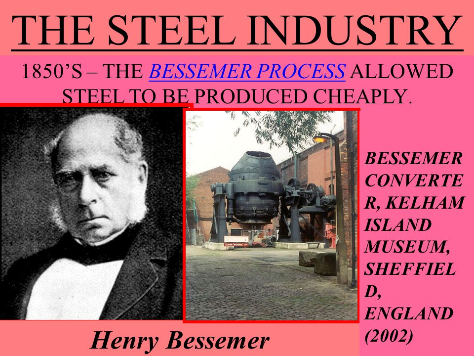 1850'S – THE BESSEMER PROCESS ALLOWED STEEL TO BE PRODUCED CHEAPLY.