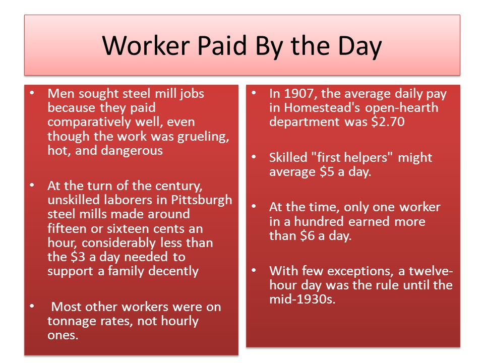 Worker Paid By the Day Men sought steel mill jobs because they paid comparatively well, even though the work was grueling, hot, and dangerous.