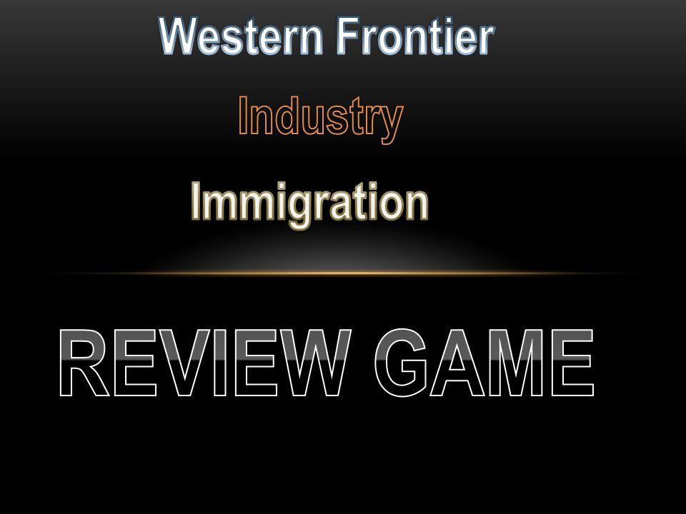 Western Frontier Industry Immigration REVIEW GAME