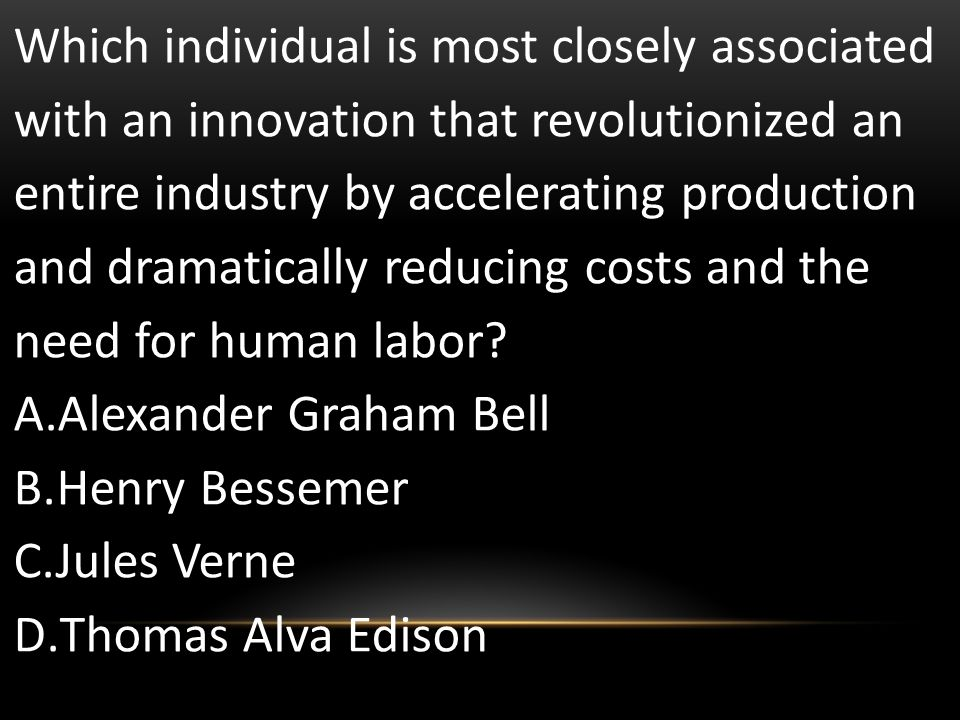 Which individual is most closely associated with an innovation that revolutionized an entire industry by accelerating production and dramatically reducing costs and the need for human labor