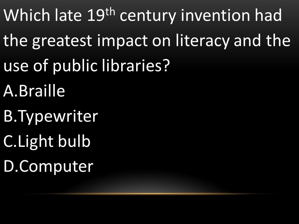 Which late 19th century invention had the greatest impact on literacy and the use of public libraries