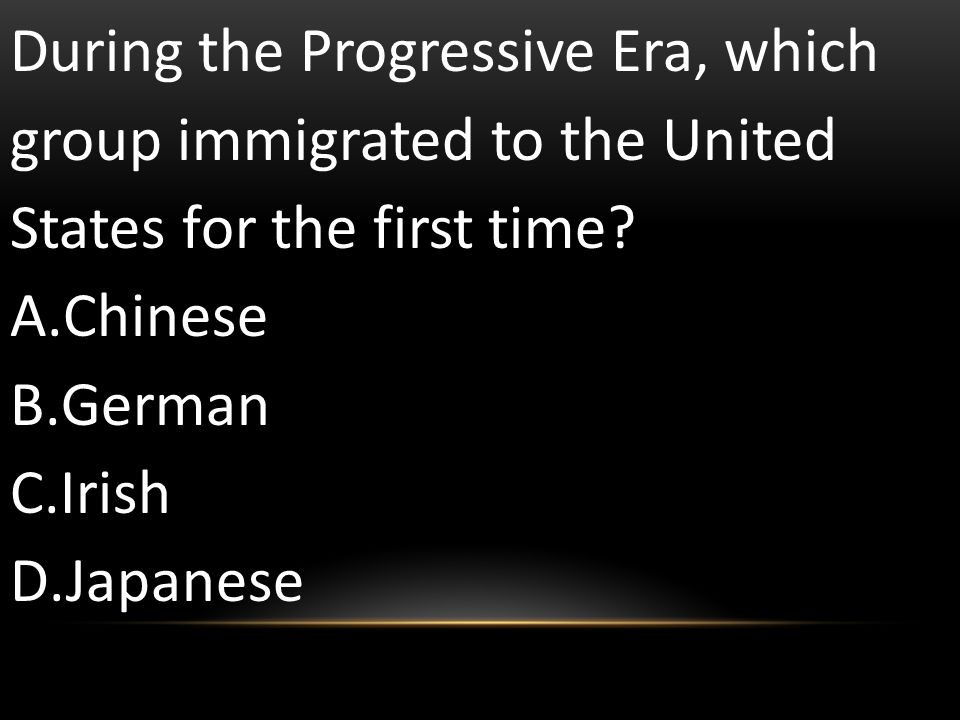 During the Progressive Era, which group immigrated to the United States for the first time