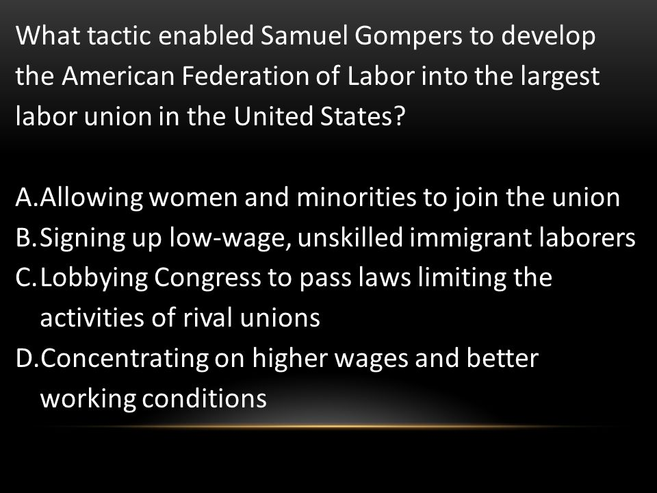 What tactic enabled Samuel Gompers to develop the American Federation of Labor into the largest labor union in the United States