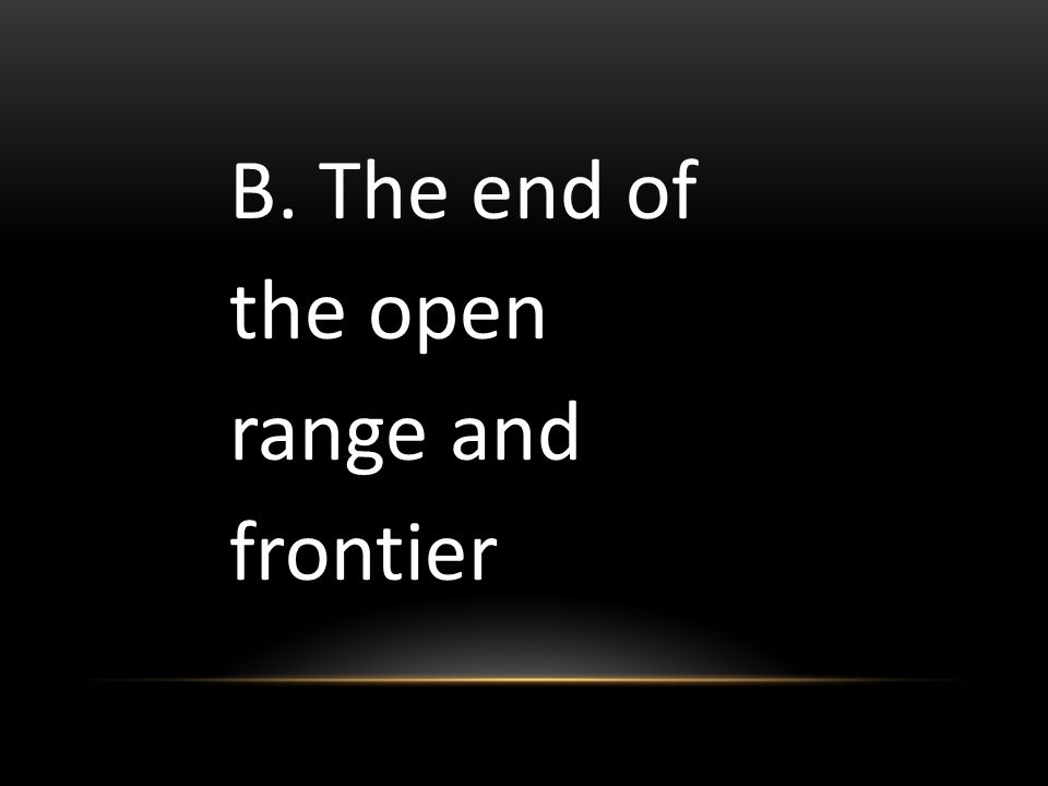 B. The end of the open range and frontier