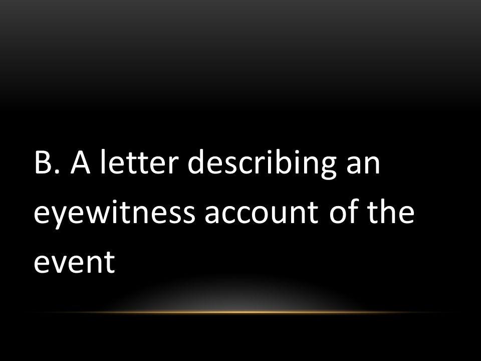 B. A letter describing an eyewitness account of the event