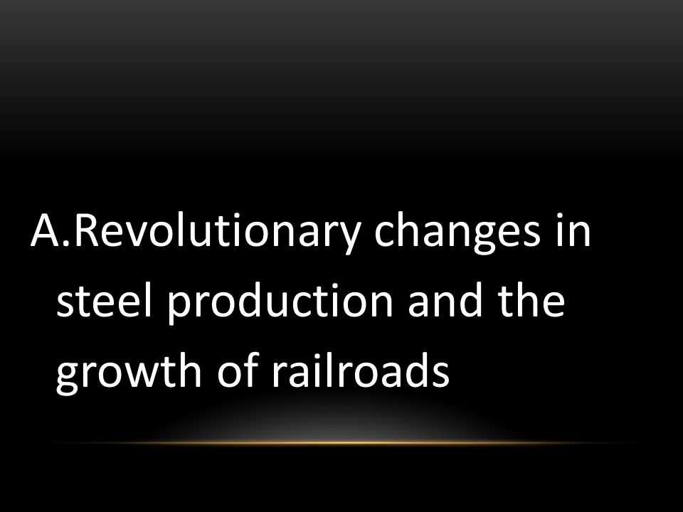 Revolutionary changes in steel production and the growth of railroads
