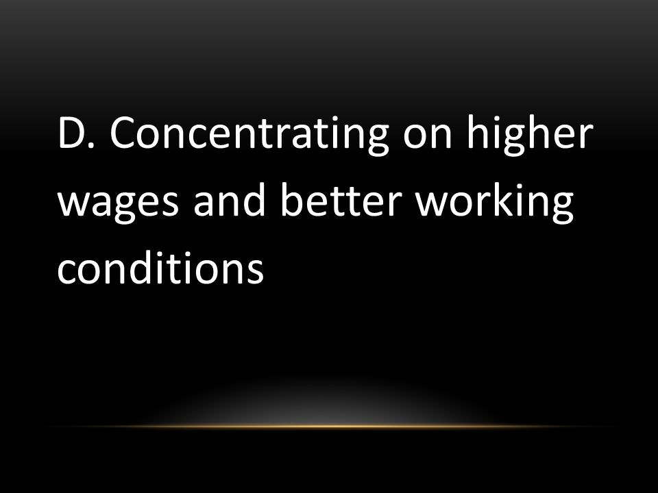 D. Concentrating on higher wages and better working conditions