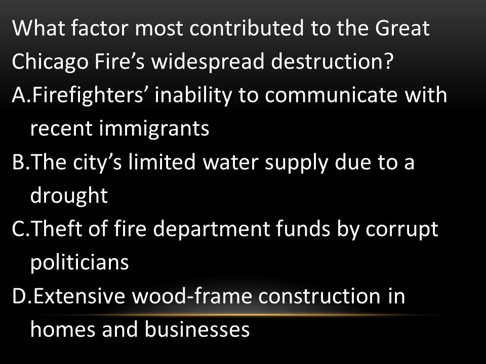 What factor most contributed to the Great Chicago Fire's widespread destruction