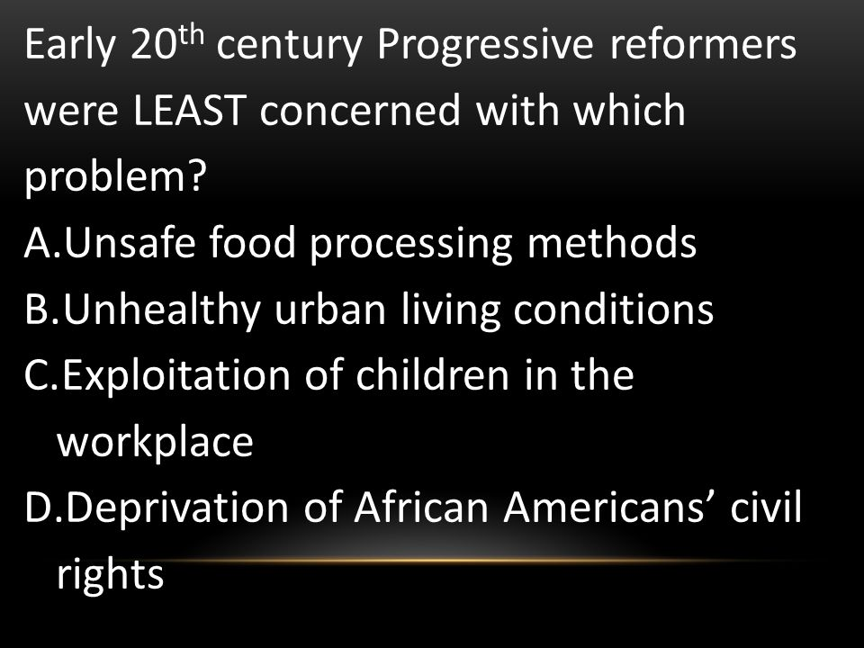 Early 20th century Progressive reformers were LEAST concerned with which problem