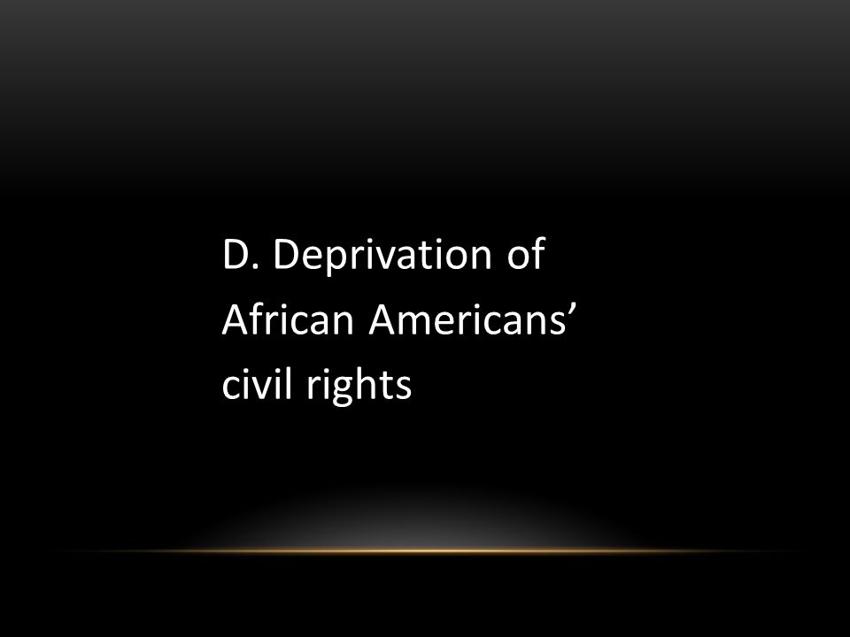 D. Deprivation of African Americans' civil rights