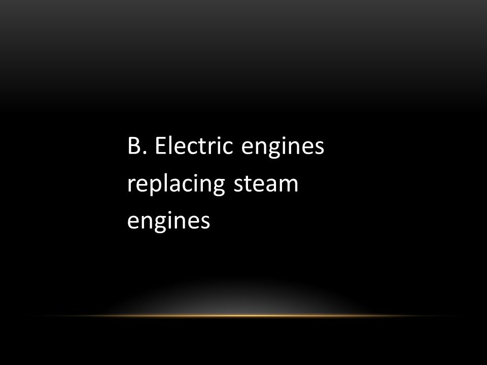 B. Electric engines replacing steam engines