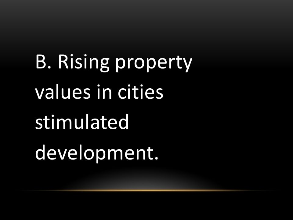 B. Rising property values in cities stimulated development.