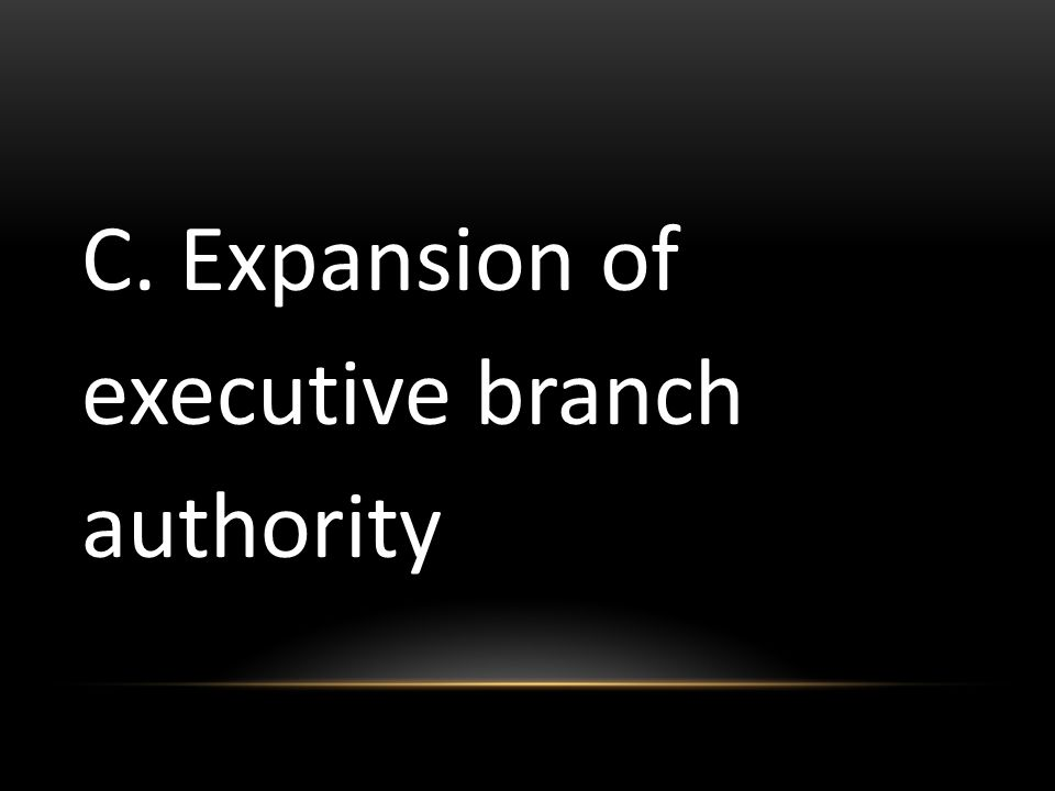 C. Expansion of executive branch authority