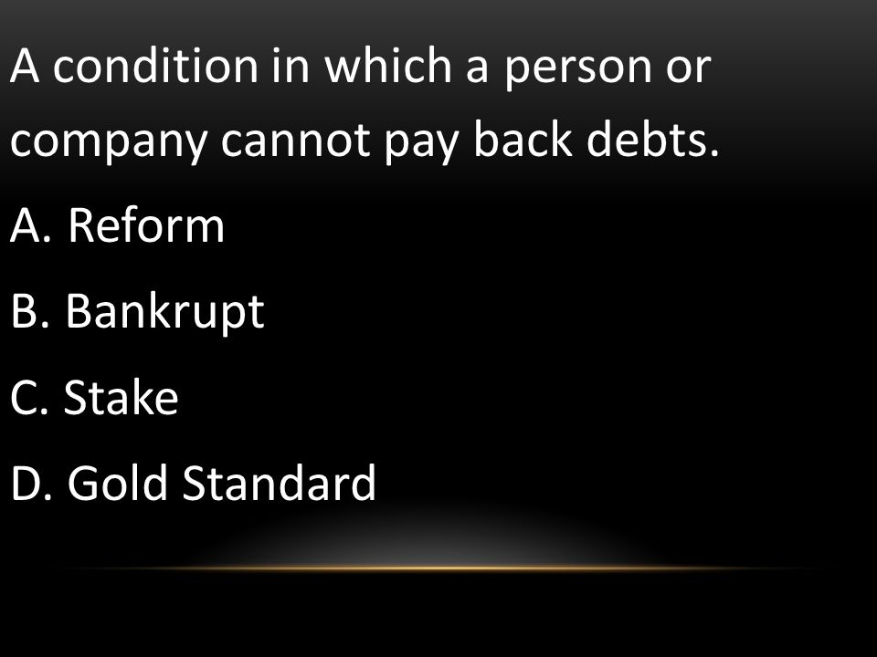 A condition in which a person or company cannot pay back debts.