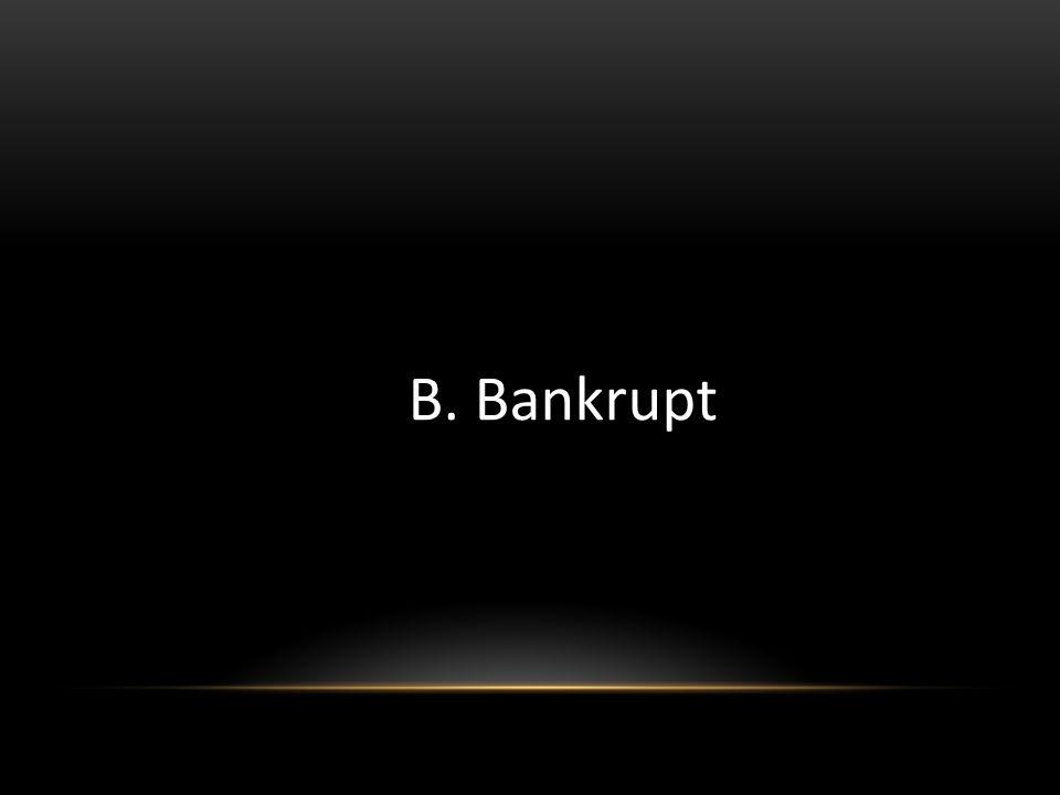 B. Bankrupt