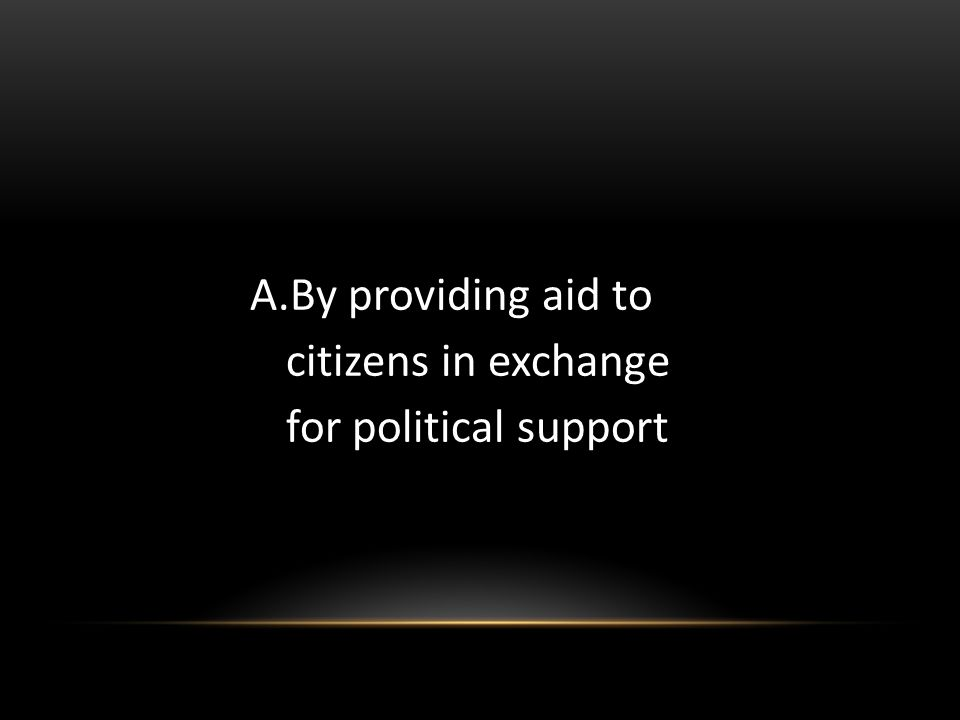 By providing aid to citizens in exchange for political support